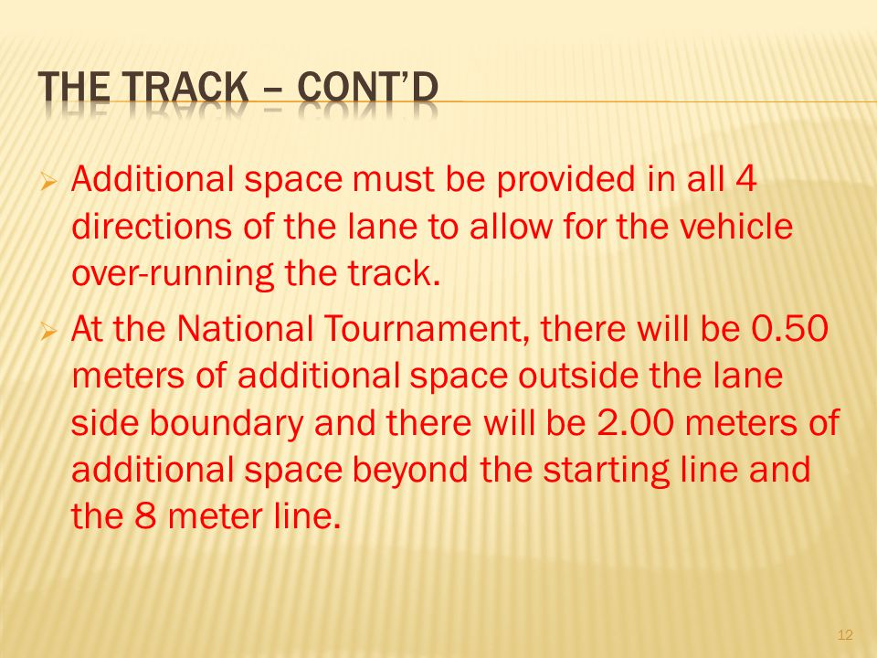 The track – cont'd Additional space must be provided in all 4 directions of the lane to allow for the vehicle over-running the track.