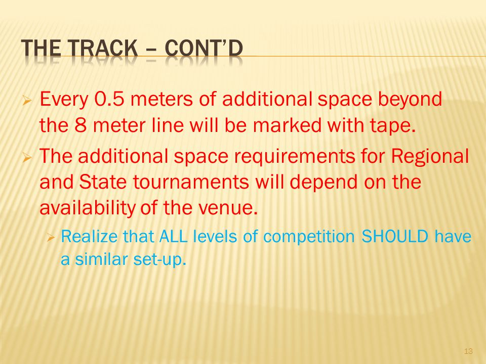 The track – cont'd Every 0.5 meters of additional space beyond the 8 meter line will be marked with tape.