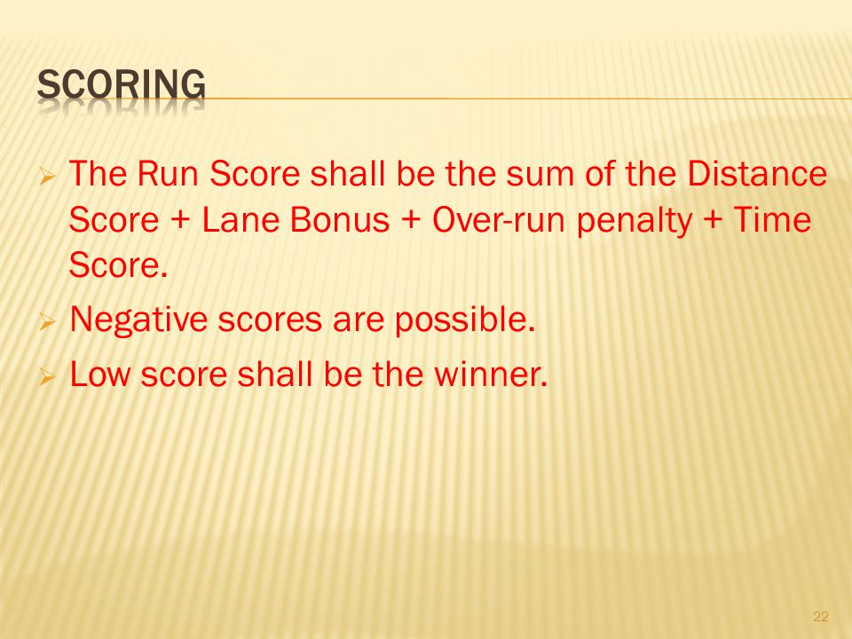 scoring The Run Score shall be the sum of the Distance Score + Lane Bonus + Over-run penalty + Time Score.