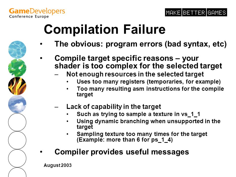 Compilation Failure The obvious: program errors (bad syntax, etc)