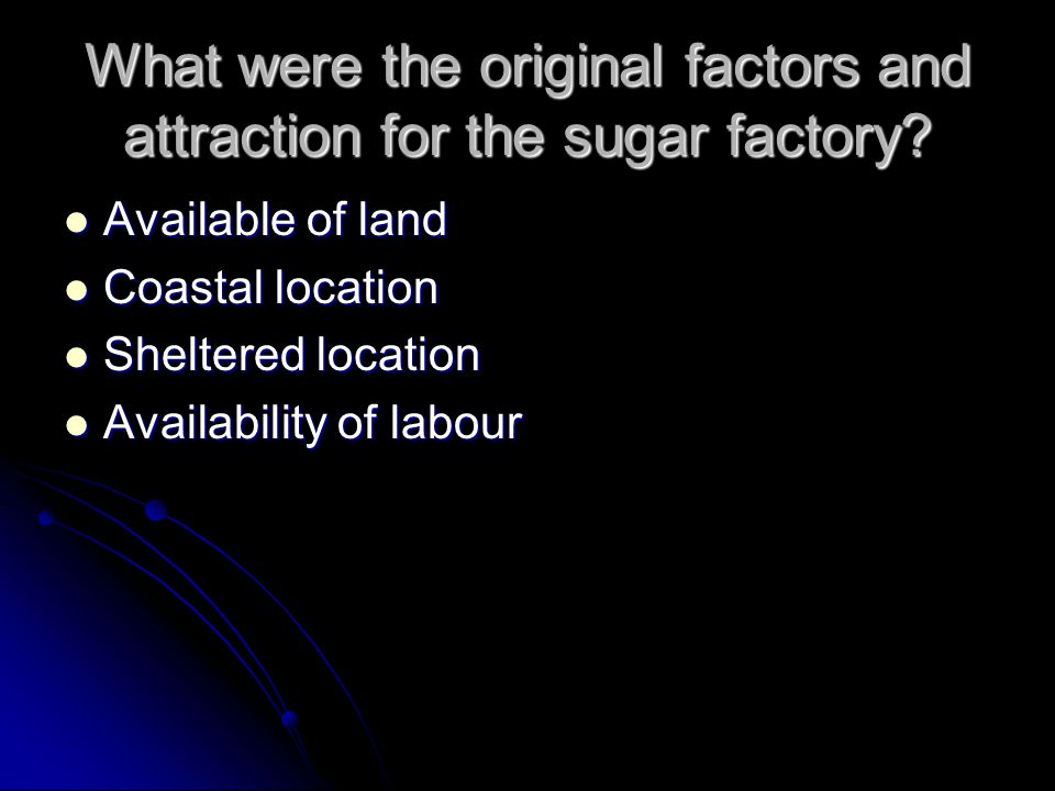What were the original factors and attraction for the sugar factory