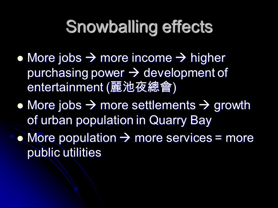 Snowballing effects More jobs  more income  higher purchasing power  development of entertainment (麗池夜總會)