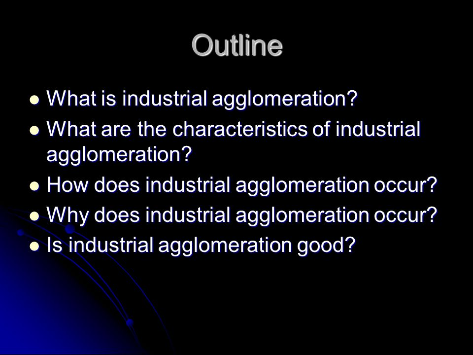 Outline What is industrial agglomeration