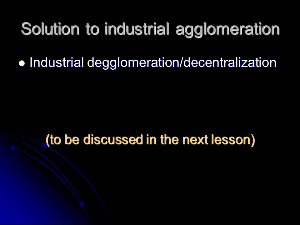 Solution to industrial agglomeration