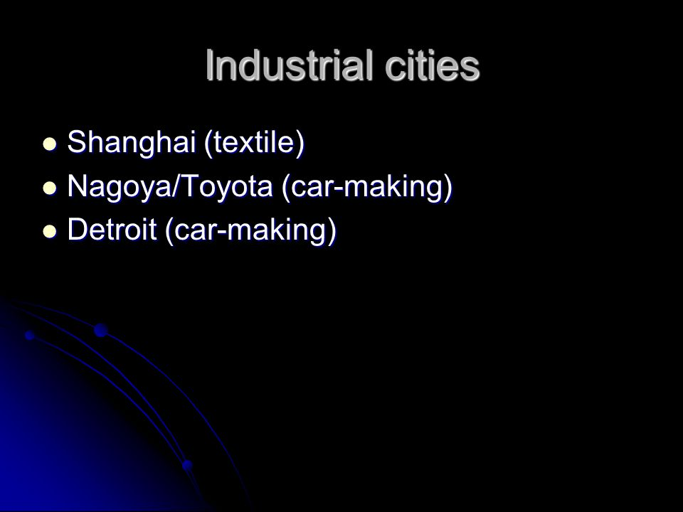 Industrial cities Shanghai (textile) Nagoya/Toyota (car-making)