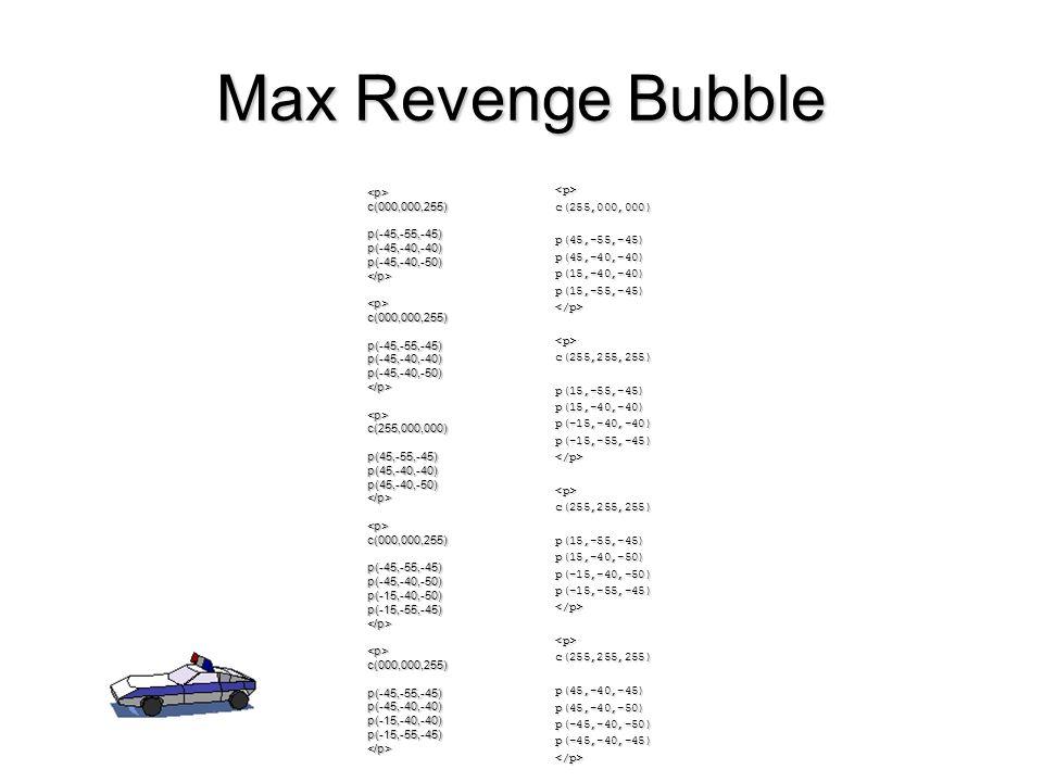 Max Revenge Bubble <p> <p> c(000,000,255) c(255,000,000)