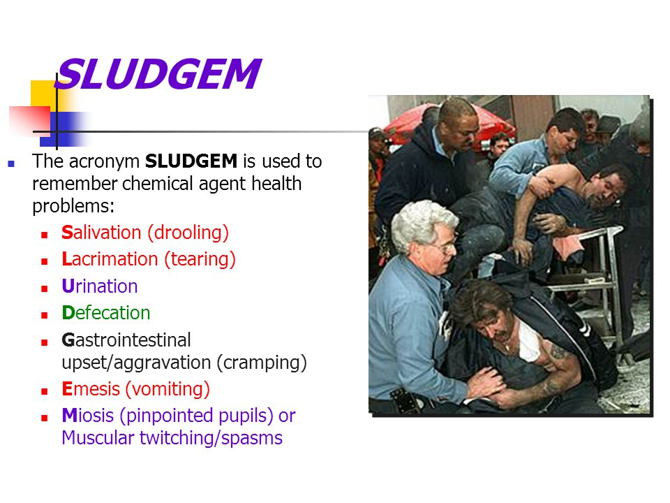 SLUDGEM The acronym SLUDGEM is used to remember chemical agent health problems: Salivation (drooling)