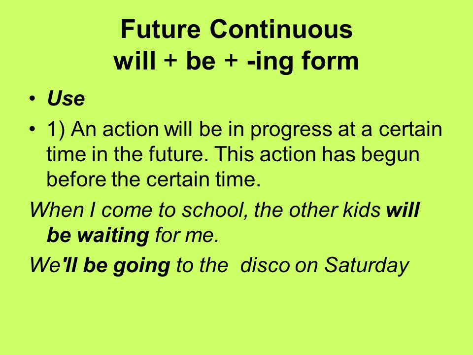Future Continuous will + be + -ing form