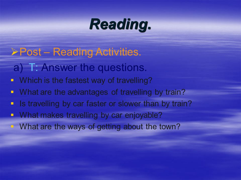 Reading. Post – Reading Activities. a) T: Answer the questions.