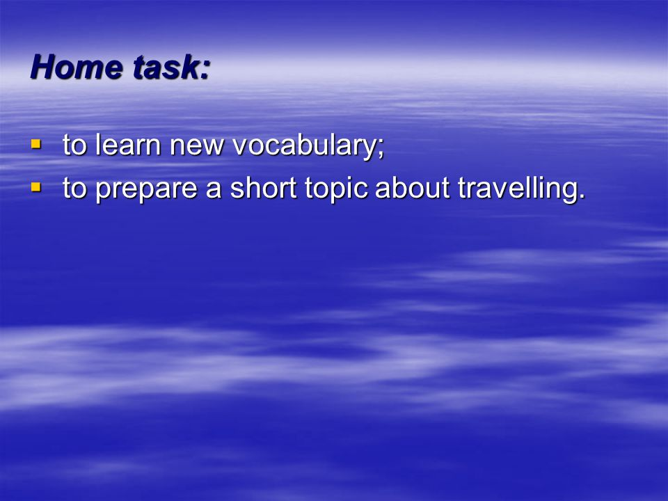 Home task: to learn new vocabulary;