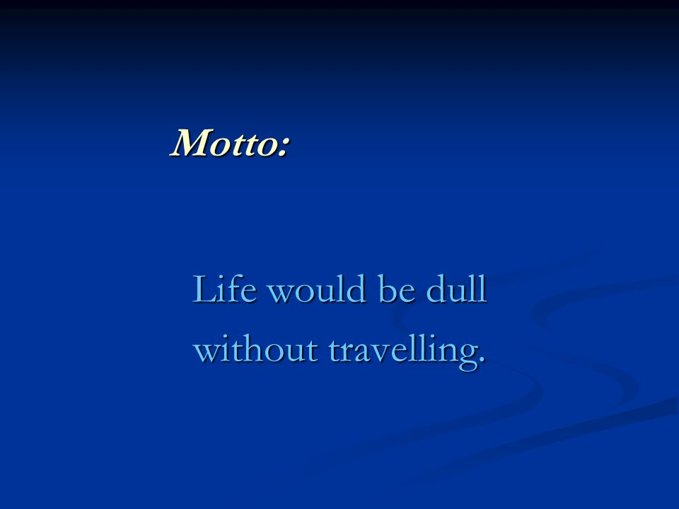Life would be dull without travelling.