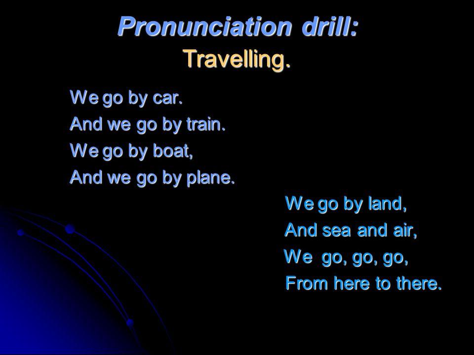Pronunciation drill: Travelling.