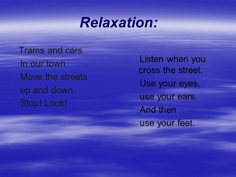 Relaxation: Listen when you cross the street. In our town