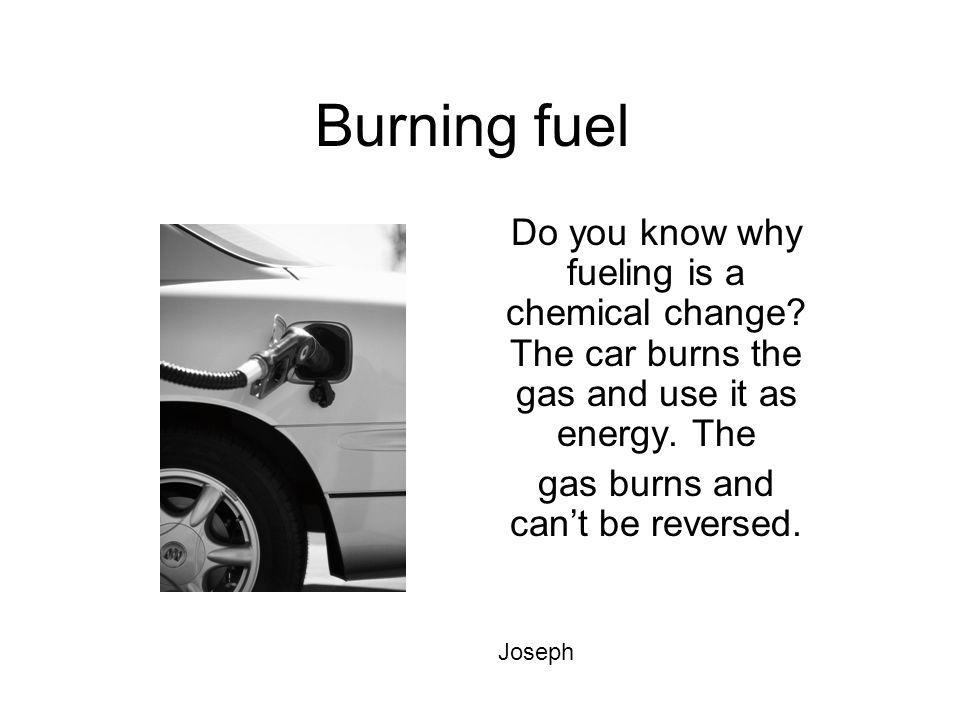 gas burns and can't be reversed.