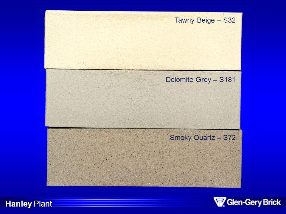 Tawny Beige – S32 Dolomite Grey – S181 Smoky Quartz – S72 Hanley Plant