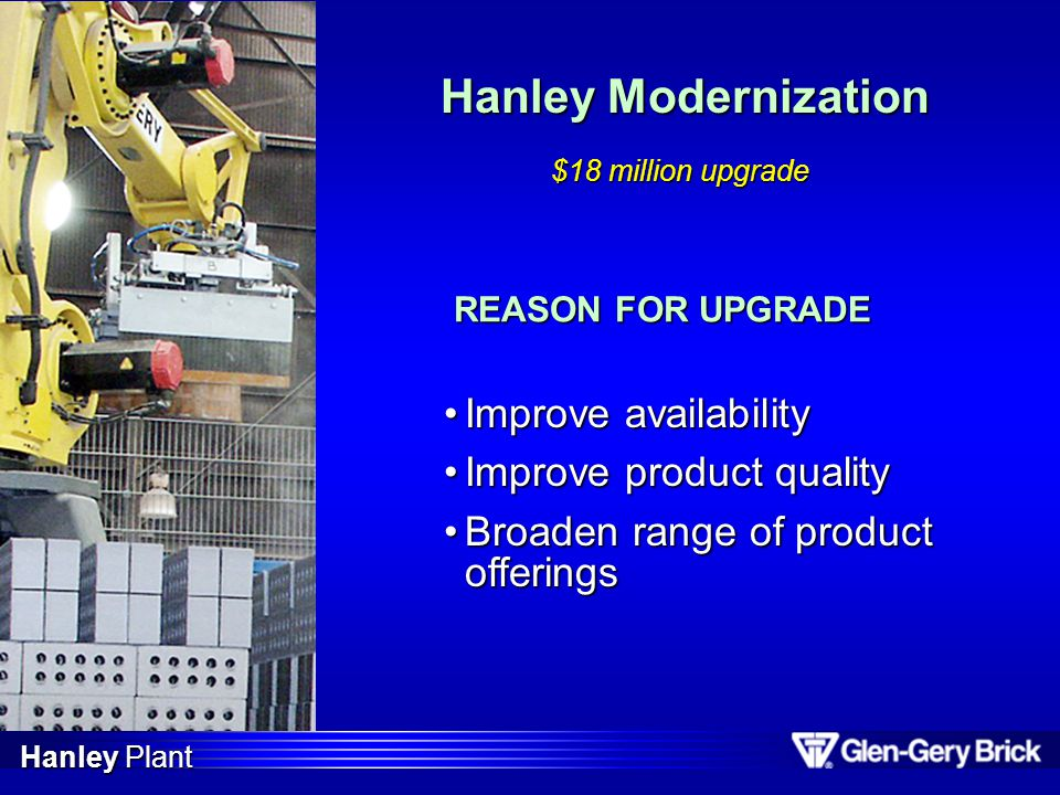 Hanley Modernization Improve availability Improve product quality