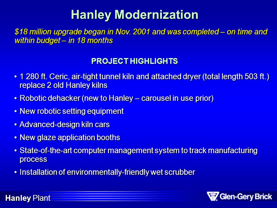 Hanley Modernization $18 million upgrade began in Nov. 2001 and was completed – on time and within budget – in 18 months.