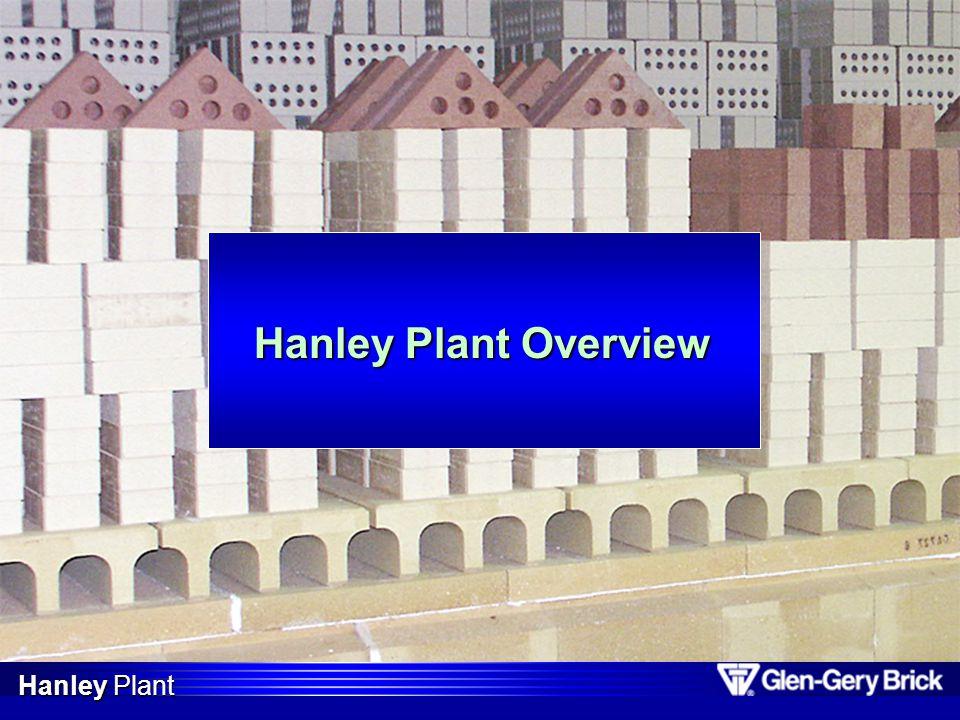 Hanley Plant Overview Hanley Plant