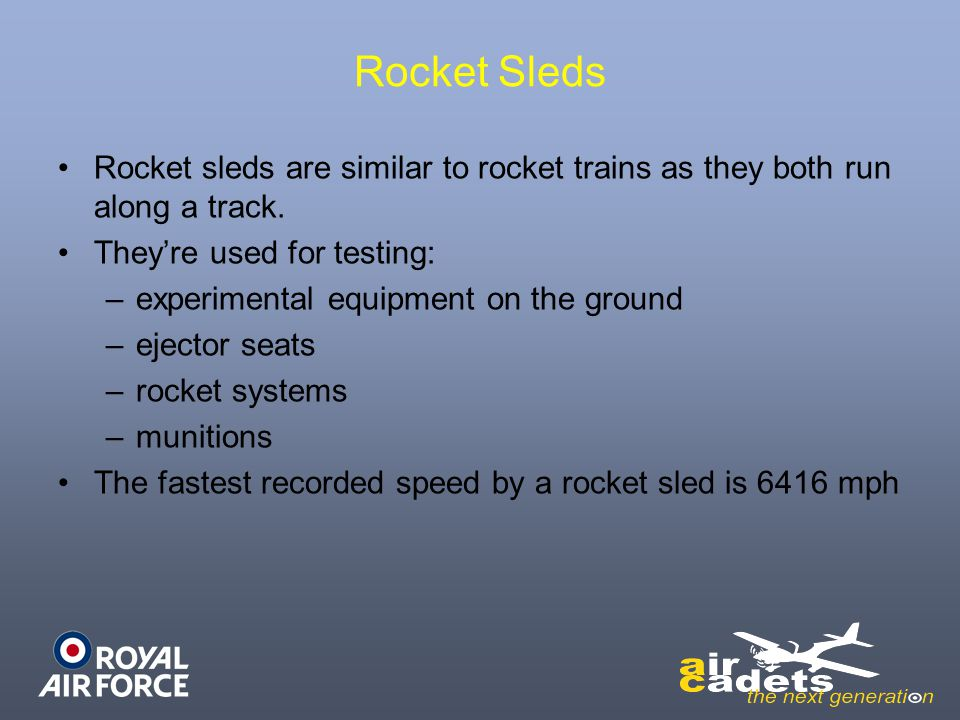 Rocket Sleds Rocket sleds are similar to rocket trains as they both run along a track. They're used for testing: