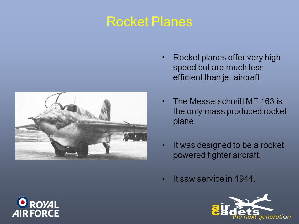 Rocket Planes Rocket planes offer very high speed but are much less efficient than jet aircraft.