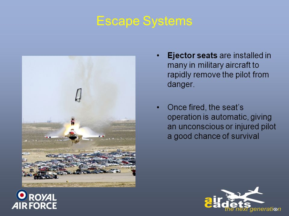 Escape Systems Ejector seats are installed in many in military aircraft to rapidly remove the pilot from danger.