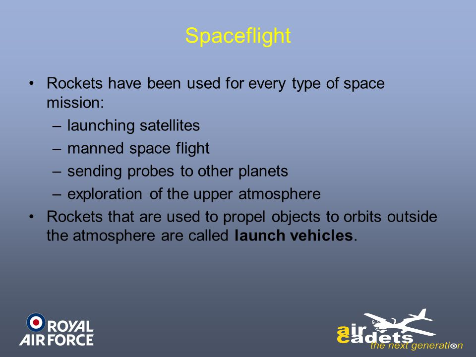 Spaceflight Rockets have been used for every type of space mission: