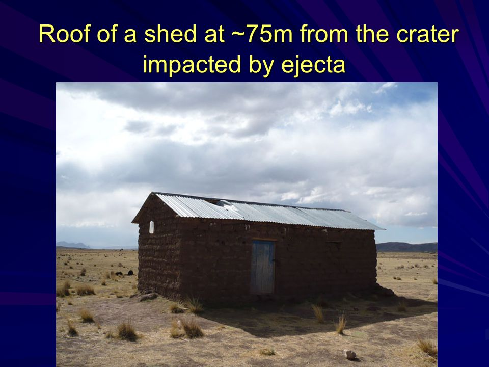 Roof of a shed at ~75m from the crater impacted by ejecta