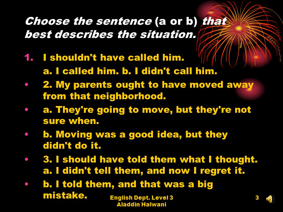 Choose the sentence (a or b) that best describes the situation.