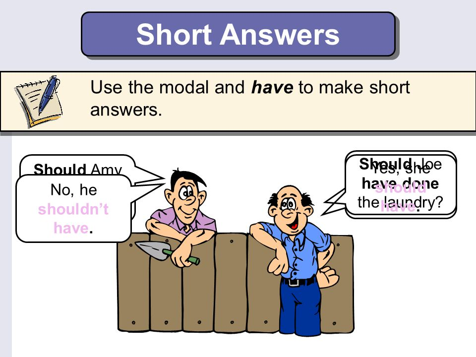 Short Answers Use the modal and have to make short answers.