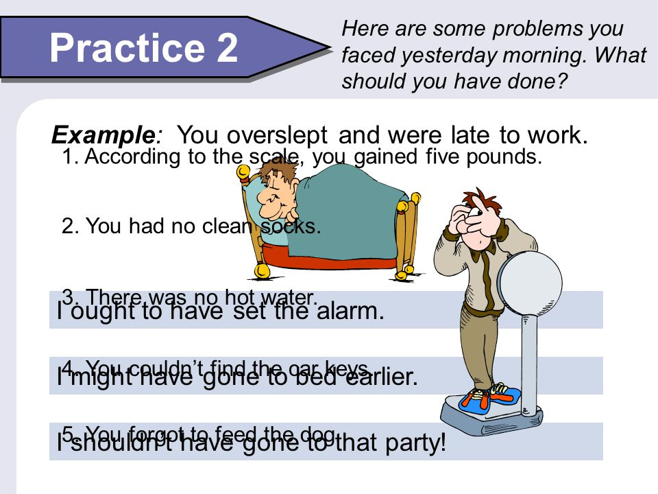 Practice 2 Example: You overslept and were late to work.
