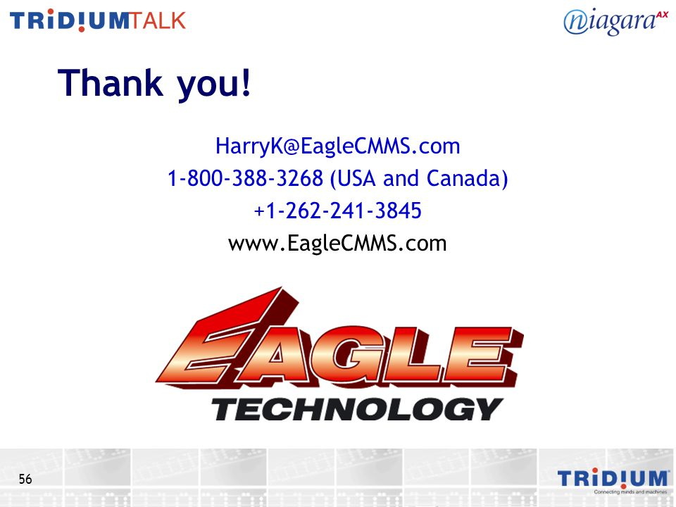 Thank you! HarryK@EagleCMMS.com 1-800-388-3268 (USA and Canada)