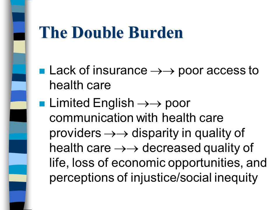 The Double Burden Lack of insurance  poor access to health care