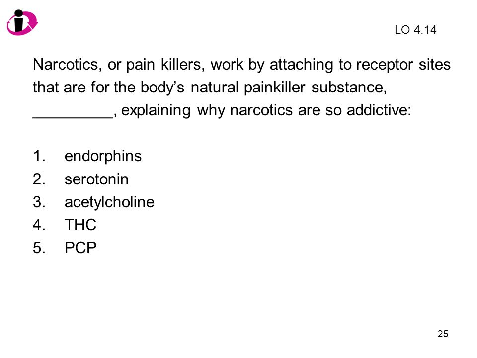Narcotics, or pain killers, work by attaching to receptor sites