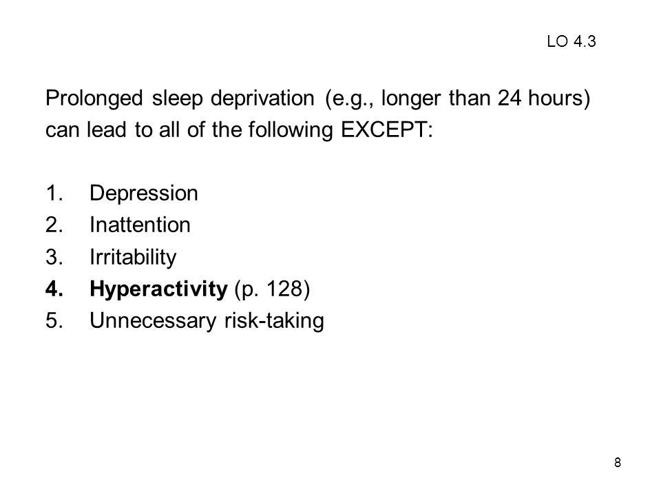 Prolonged sleep deprivation (e.g., longer than 24 hours)