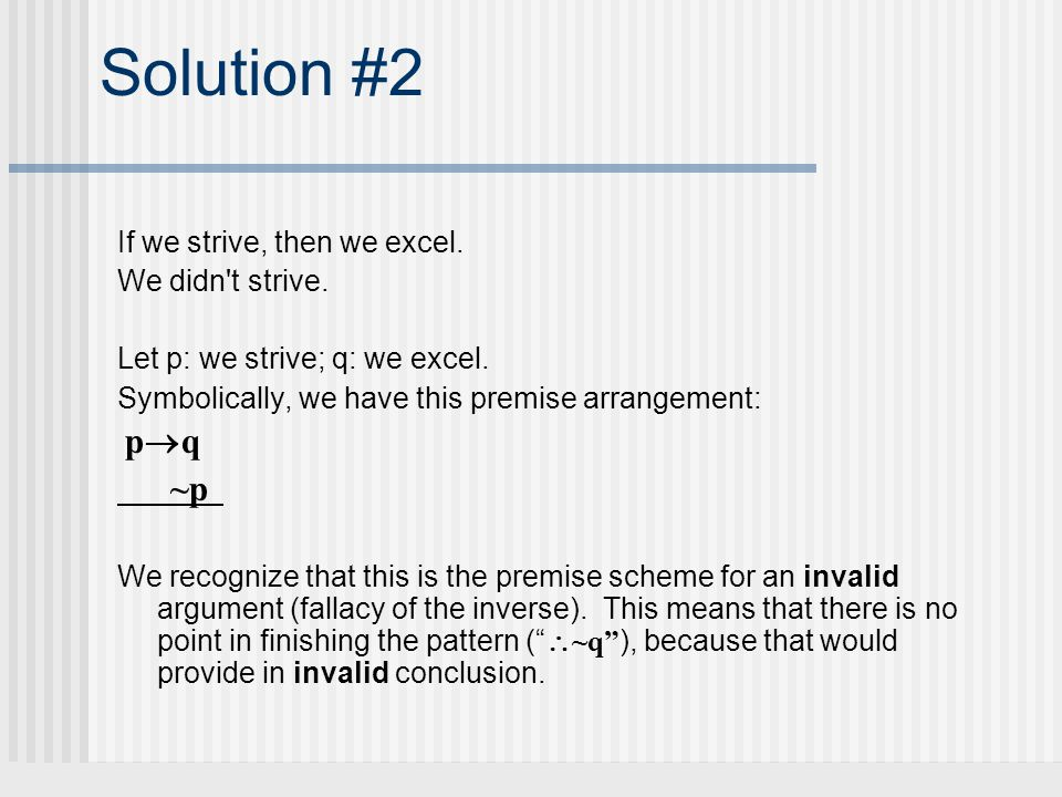 Solution #2 ~p If we strive, then we excel. We didn t strive.