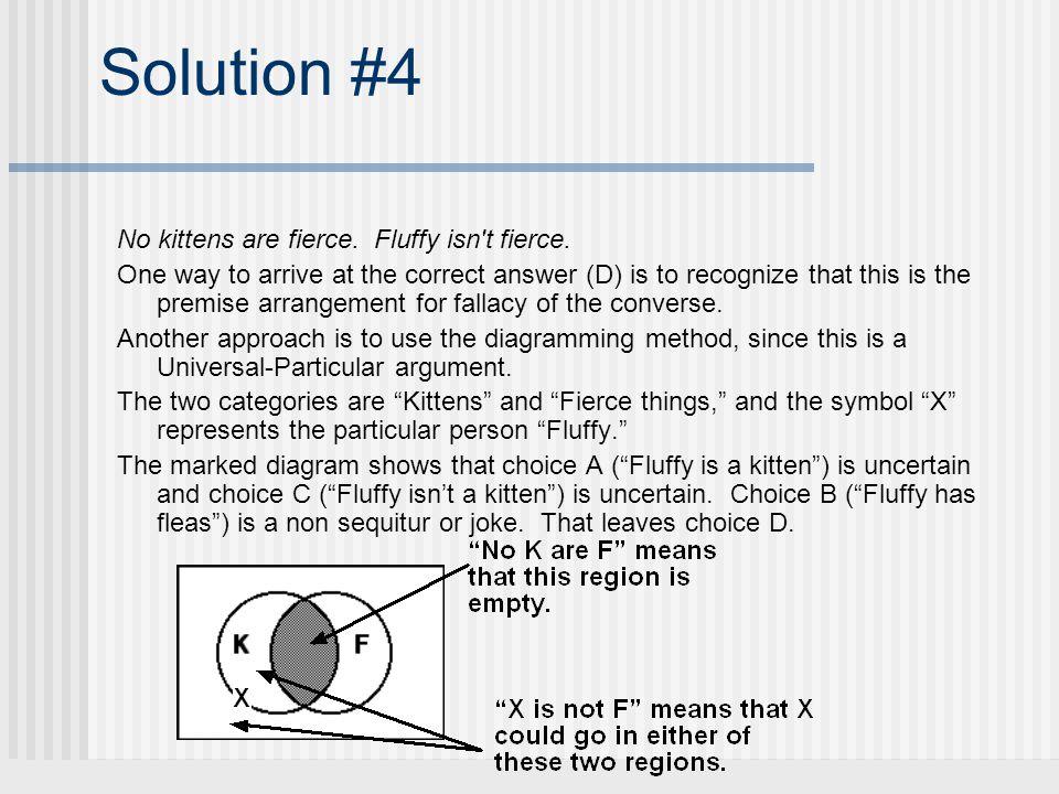Solution #4 No kittens are fierce. Fluffy isn t fierce.