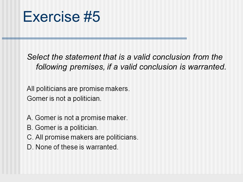 Exercise #5 Select the statement that is a valid conclusion from the following premises, if a valid conclusion is warranted.
