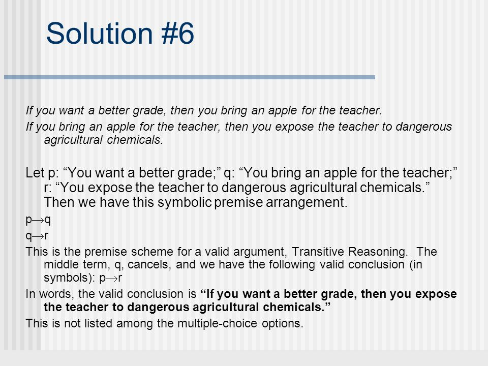 Solution #6 If you want a better grade, then you bring an apple for the teacher.