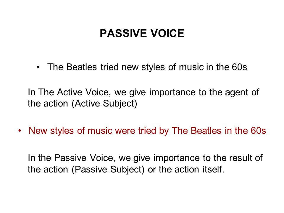 PASSIVE VOICE The Beatles tried new styles of music in the 60s