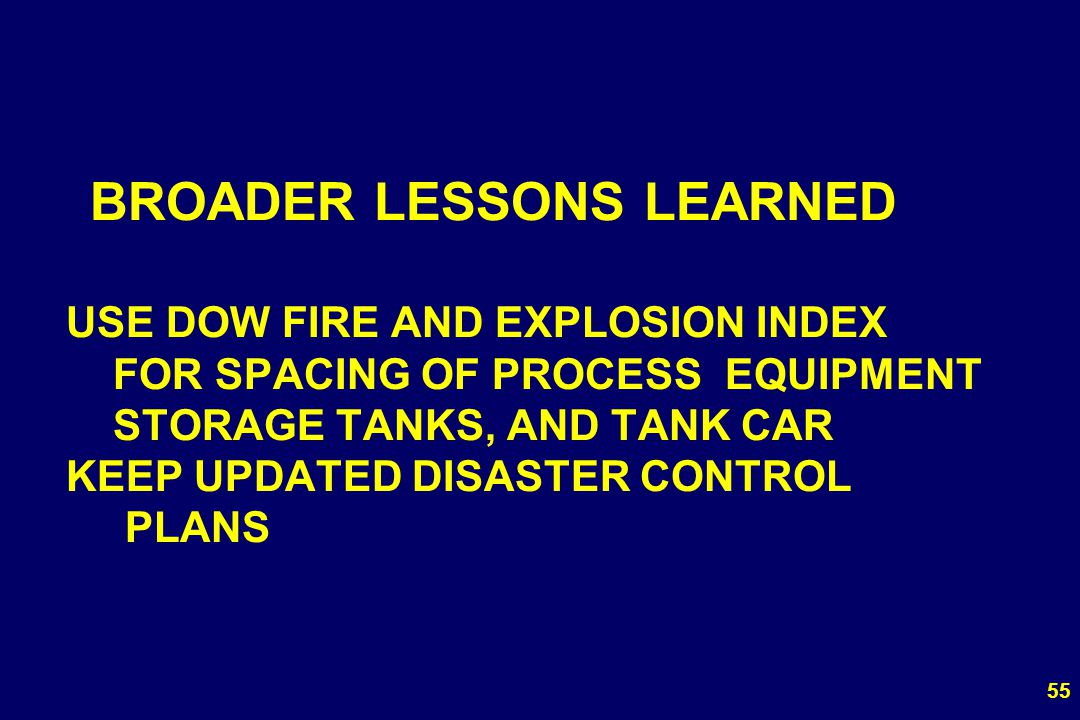 BROADER LESSONS LEARNED USE DOW FIRE AND EXPLOSION INDEX FOR SPACING OF PROCESS EQUIPMENT STORAGE TANKS, AND TANK CAR KEEP UPDATED DISASTER CONTROL PLANS