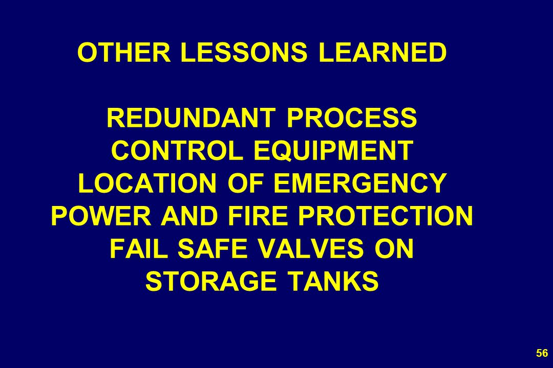 OTHER LESSONS LEARNED REDUNDANT PROCESS CONTROL EQUIPMENT LOCATION OF EMERGENCY POWER AND FIRE PROTECTION FAIL SAFE VALVES ON STORAGE TANKS
