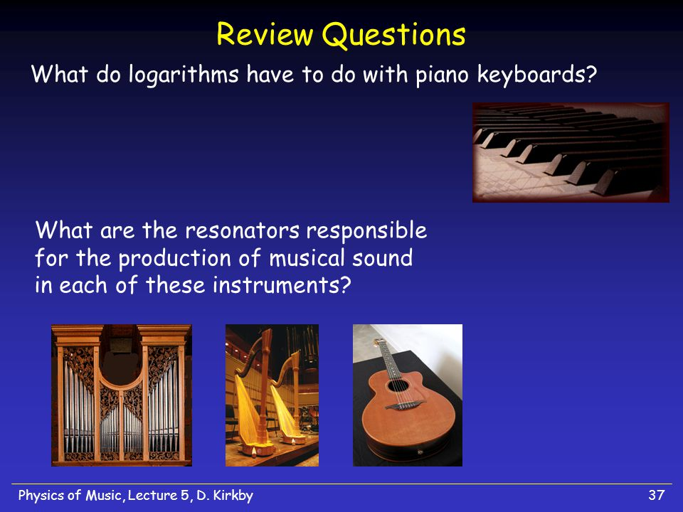 Review Questions What do logarithms have to do with piano keyboards