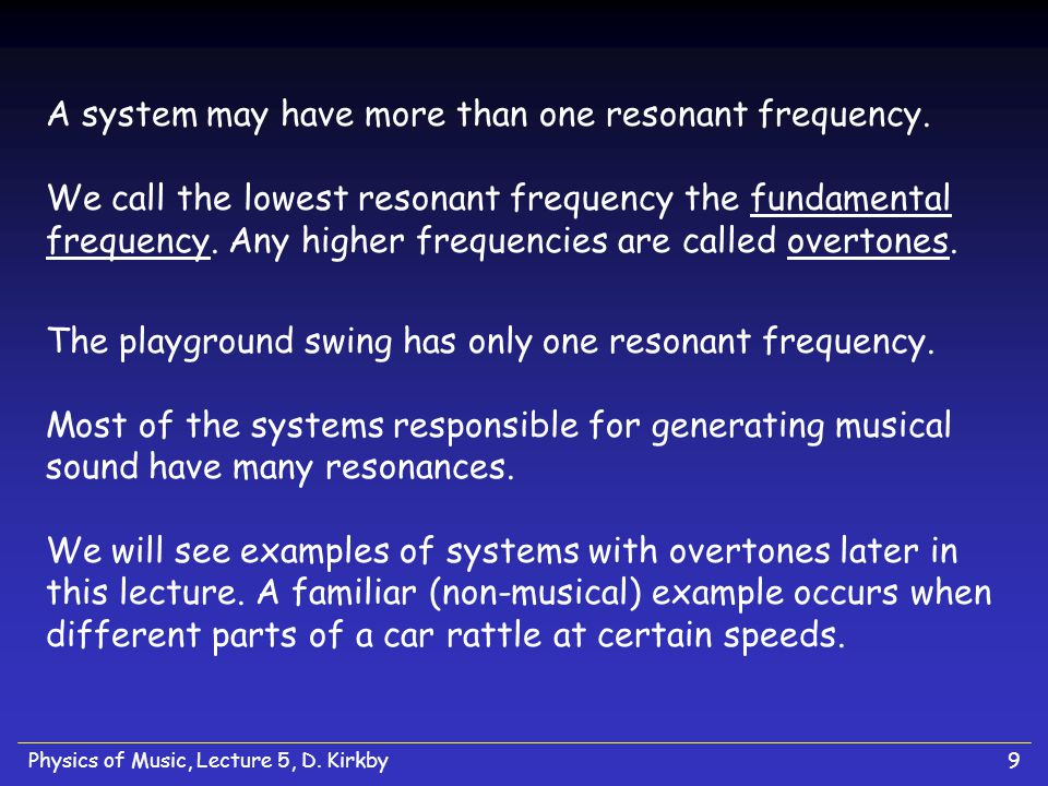 A system may have more than one resonant frequency