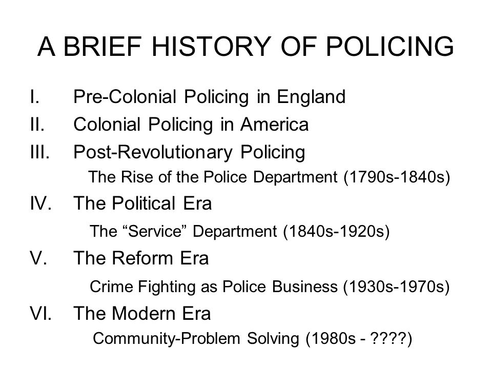 A BRIEF HISTORY OF POLICING