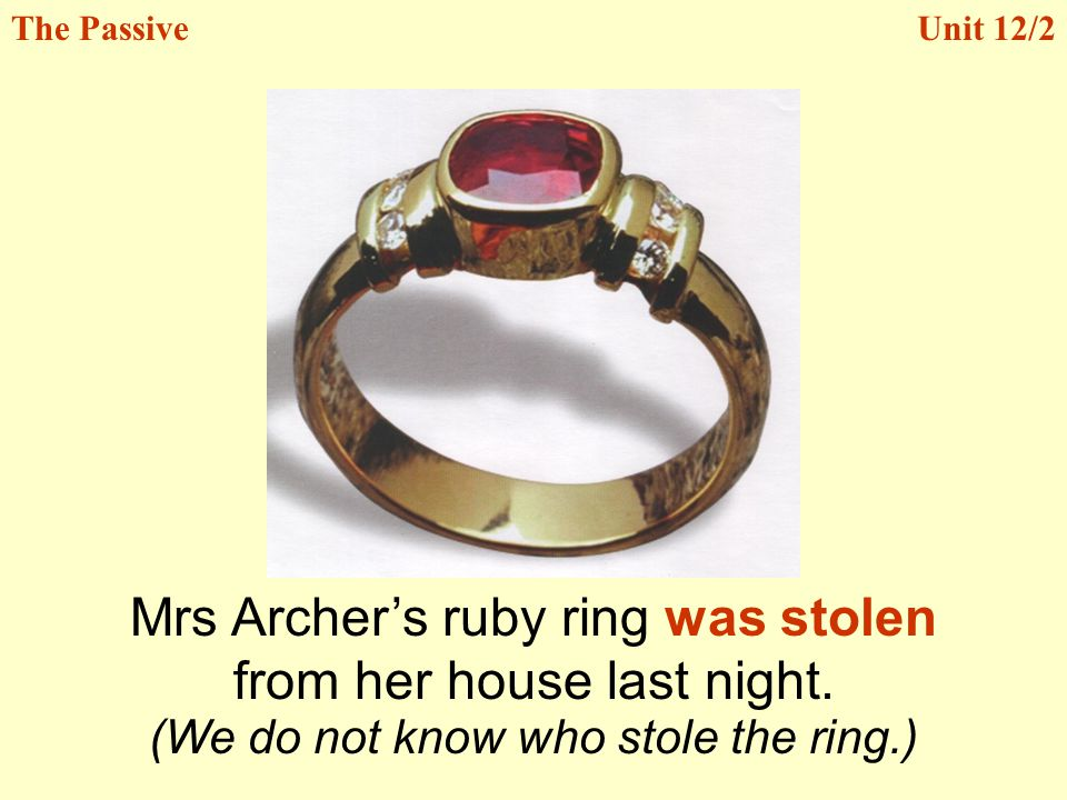 Mrs Archer's ruby ring was stolen from her house last night.