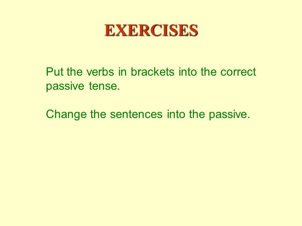 EXERCISES Put the verbs in brackets into the correct passive tense.