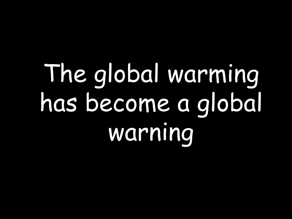 The global warming has become a global warning