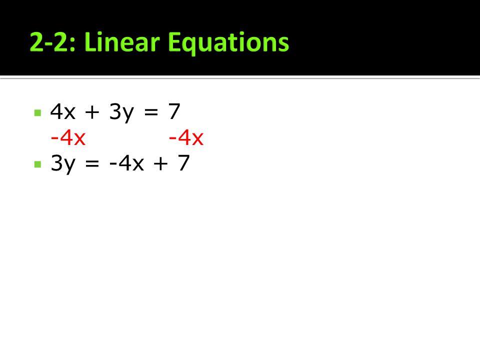 2-2: Linear Equations 4x + 3y = 7 -4x -4x 3y = -4x + 7