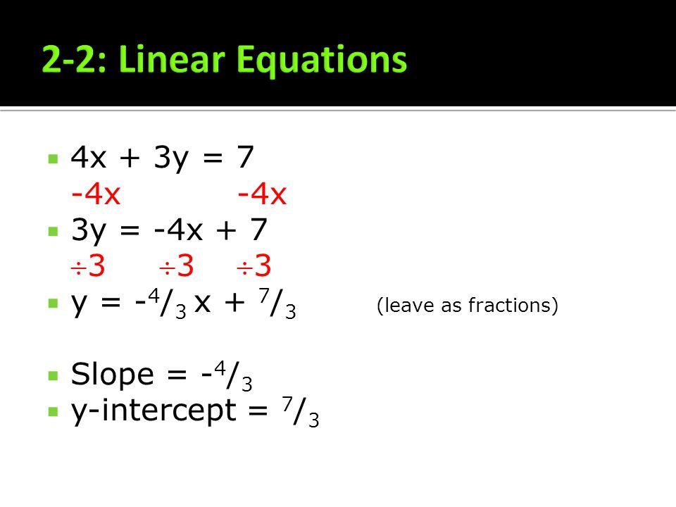 2-2: Linear Equations 4x + 3y = 7 -4x -4x 3y = -4x + 7 3 3 3