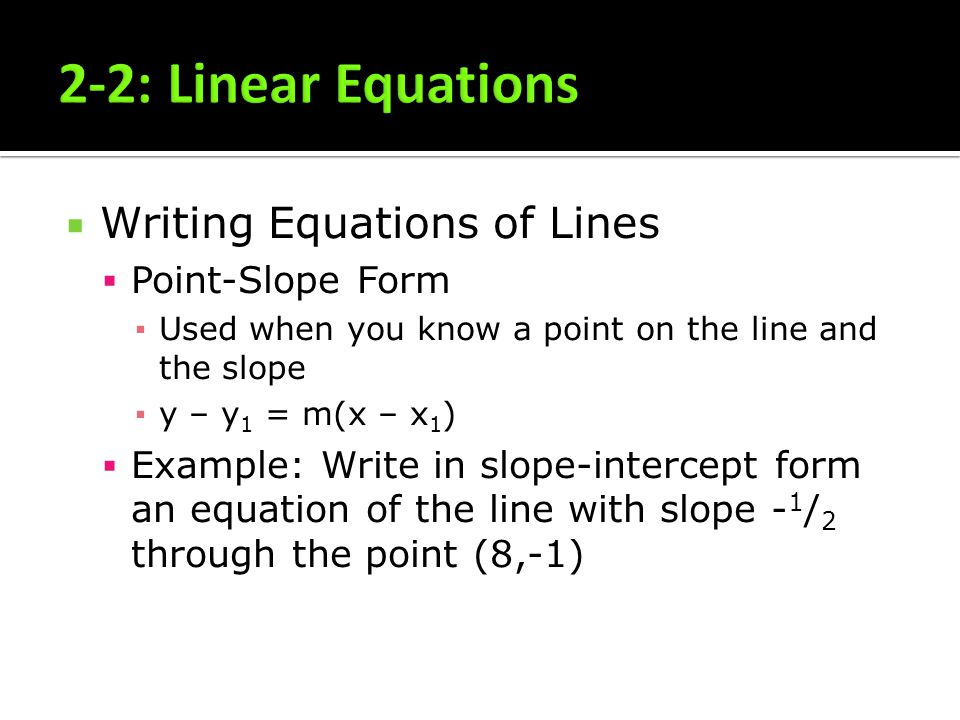 2-2: Linear Equations Writing Equations of Lines Point-Slope Form